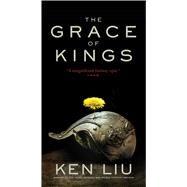 The Grace of Kings by Liu, Ken, 9781481451864