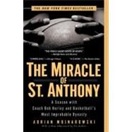 Miracle of St. Anthony : A Season with Coach Bob Hurley and Basketball's Most Improbable Dynasty by Wojnarowski, Adrian (Author), 9781592401864