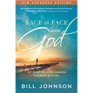 Face to Face With God: Get Ready for a Life-changing Encounter With God by Johnson, Bill, 9781629981864