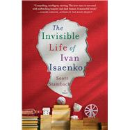 The Invisible Life of Ivan Isaenko A Novel by Stambach, Scott, 9781250081865