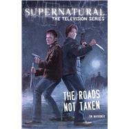 Supernatural, the Television Series The Roads Not Taken by Waggoner, Tim; Baldus, Zachary, 9781608871865