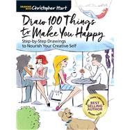 Draw 100 Things to Make You Happy Step-by-Step Drawings to Nourish Your Creative Self by Hart, Christopher, 9781942021865