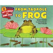 From Tadpole to Frog by Pfeffer, Wendy; Keller, Holly, 9780062381866