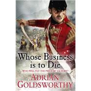 Whose Business Is to Die by Goldsworthy, Adrian, 9780297871866