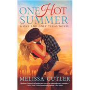One Hot Summer A One and Only Texas Novel by Cutler, Melissa, 9781250071866