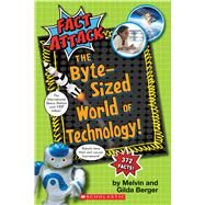 The Byte-Sized World of Technology (Fact Attack #2) by Berger, Melvin; Berger, Gilda; Rocco, Frank; Watanabe-Rocco, Sarah, 9781338041866