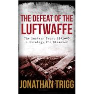 The Defeat of the Luftwaffe by Trigg, Jonathan, 9781445651866