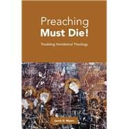 Preaching Must Die! by Myers, Jacob D., 9781506411866