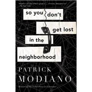 So You Don't Get Lost in the Neighborhood by Modiano, Patrick; Cameron, Euan, 9780544811867