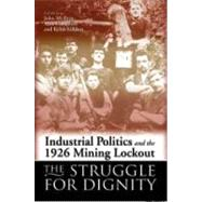 Industrial Politics and the 1926 Mining Lockout: The Struggle for Dignity by McIlroy, John, 9780708321867