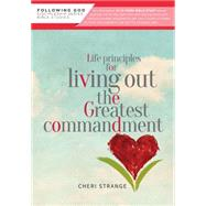 Life Principles for Living Out the Greatest Commandment by Strange, Cheri, 9780899571867