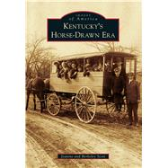 Kentucky's Horse-drawn Era by Scott, Jeanine; Scott, Berkeley, 9781467111867