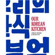 Our Korean Kitchen by Bourke, Jordan; Pyo, Rejina; Fisher, Tara, 9781681881867