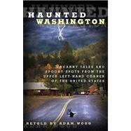 Haunted Washington : Uncanny Tales and Spooky Spots from the Upper Left-Hand Corner of the United States