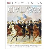 DK Eyewitness Books: Civil War by DK Publishing, 9781465431868