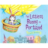 The Littlest Bunny in Portland: An Easter Adventure by Dunn, Robert; Jacobs, Lily, 9781492611868