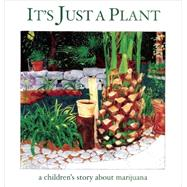 It's Just a Plant : A Children's Story about Marijuana by Cortes, Ricardo; Rosenbaum, Marsha, Ph.D. (AFT), 9781617751868