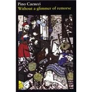 Without a Glimmer of Remorse by Cacucci, Pino; Costantini, Flavio, 9781629631868