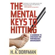 The Mental Keys to Hitting by Dorfman, H. A.; Wolff, Rick, 9781630761868