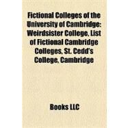 Fictional Colleges of the University of Cambridge : Weirdsister College, List of Fictional Cambridge Colleges, St. Cedd's College, Cambridge by , 9781158381869