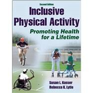 Inclusive Physical Activity: Promoting Health for a Lifetime by Kasser, Susan L., Ph.D., 9781450401869