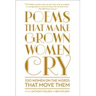 Poems That Make Grown Women Cry by Holden, Anthony; Holden, Ben, 9781501121869