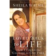 Loved Back to Life by Walsh, Sheila, 9780718021870