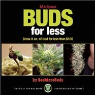 Marijuana Buds for Less : Grow 8 Oz. of Bud for Less Than $100 by Seemorebuds, 9780932551870