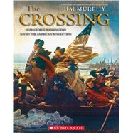 The Crossing: How George Washington Saved the American Revolution by Murphy, Jim, 9780439691871
