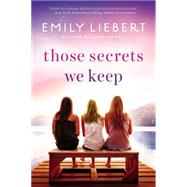 Those Secrets We Keep by Liebert, Emily, 9780451471871