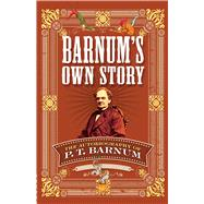 Barnum's Own Story The Autobiography of P. T. Barnum by Barnum, P. T., 9780486811871