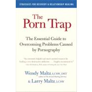 The Porn Trap: The Essential Guide to Overcoming Problems Caused by Pornography 9780061231872N