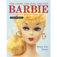 The Good, the Bad, and the Barbie: A Doll's History and Her Impact on Us by Stone, Tanya Lee, 9780670011872