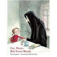 Cry, Heart, but Never Break by Ringtved, Glen; Pardi, Charlotte; Moulthrop, Robert, 9781592701872