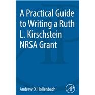 A Practical Guide to Writing a Ruth L. Kirschstein Nrsa Grant by Hollenbach, Andrew D., Ph.D., 9780124201873