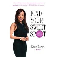 Find Your Sweet Spot A Guide to Personal and Professional Excellence by Elizaga, Karen, 9780762791873