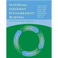 National Incident Management System: Principles and Practice by Walsh, Dr. Donald W.; Christen Jr., Dr. Hank T.; Lord, Graydon C.; Miller, Geoffrey T., 9780763781873