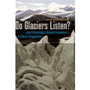 Do Glaciers Listen?: Local Knowledge, Colonial Encounters, and Social Imagination by Cruikshank, Julie, 9780774811873