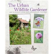 The Urban Wildlife Gardener: How to Attract Birds, Bees, Butterflies, and More by Hardy, Emma, 9781782491873