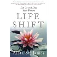 Life Shift : Let Go and Live Your Dream by St. James, Aleta, 9780743281874