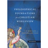 Philosophical Foundations for a Christian Worldview by Moreland, J. P.; Craig, William Lane, 9780830851874