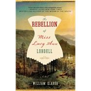 The Rebellion of Miss Lucy Ann Lobdell A Novel by Klaber, William, 9781250061874