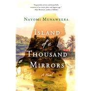 Island of a Thousand Mirrors A Novel by Munaweera, Nayomi, 9781250051875