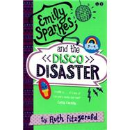 Emily Sparkes and the Disco Disaster by Fitzgerald, Ruth, 9780349001876