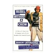 Rebel Without a Crew : Or, How a 23-Year-Old Filmmaker with $7,000 Became a Hollywood Player