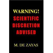 Warning Scientific Discretion Advised by De Zayas, Miguel A., 9781413491876