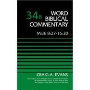 Mark 8:27-16:20 by Evans, Craig A.; Metzger, Bruce M.; Hubbard, David A.; Barker, Glenn W.; Watts, John D. W., 9780310521877