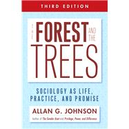 The Forest and the Trees: Sociology As Life, Practice, and Promise by Johnson, Allan G., 9781439911877