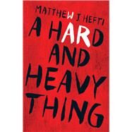 A Hard and Heavy Thing by Hefti, Matthew J., 9781440591877