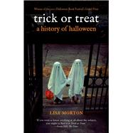 Trick or Treat: A History of Halloween by Morton, Lisa, 9781780231877